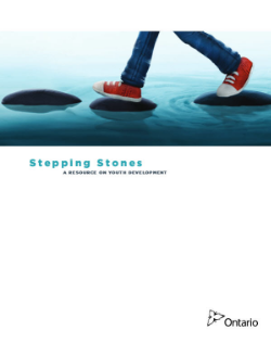 Stepping Stones: A Resource On Youth Development   Stepping Stones: A Resource on Youth Development was created by the Ontario Government in broad consultation with researchers, youth, community leaders and service providers. It is designed to support those who work with youth aged 12 to 25 by providing:  An overview of youth development  A detailed look at the predictable developmental stages of youth aged 12 to 25,  and the ways in which we can identify and respond to the needs of youth at each stage of their development.