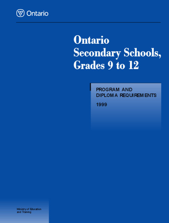 Ontario Secondary Schools, Grades 9 to 12 Program and Diploma Requirements 1999   Ontario Secondary Schools, Grades 9–12: Program and Diploma Requirements, 1999 (OSS) sets out the policies and requirements that govern the program in English- language secondary schools in Ontario. It outlines the policies of the Ministry of Education and Training for programs in Grades 9 to 12, including the requirements for the awarding of the Ontario Secondary School Diploma (OSSD).