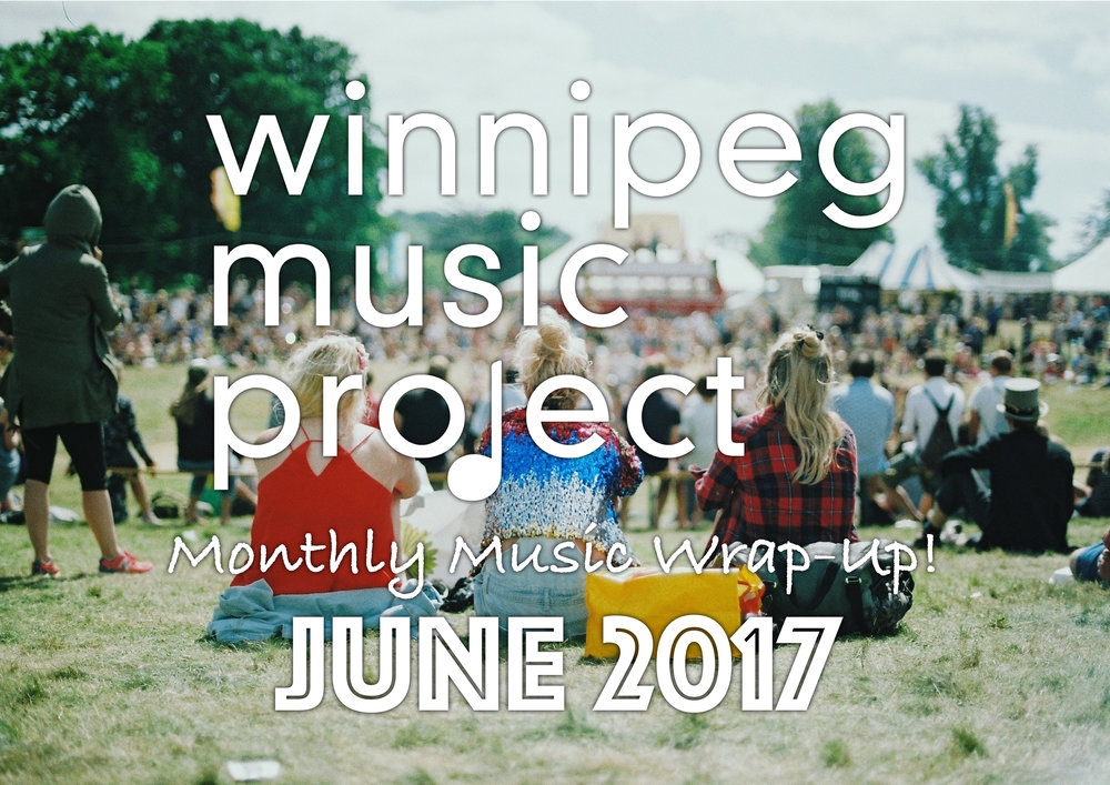 Winnipeg Music Project - Monthly Music Wrap-Up (June 2017)