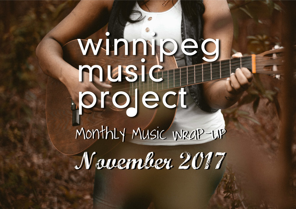 Winnipeg Music Project - Monthly Music Wrap-Up (November 2017)