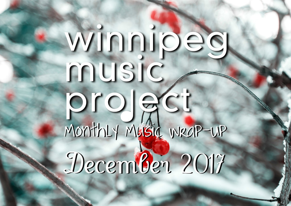 Monthly Music Wrap-Up (December 2017) Winnipeg Music Project