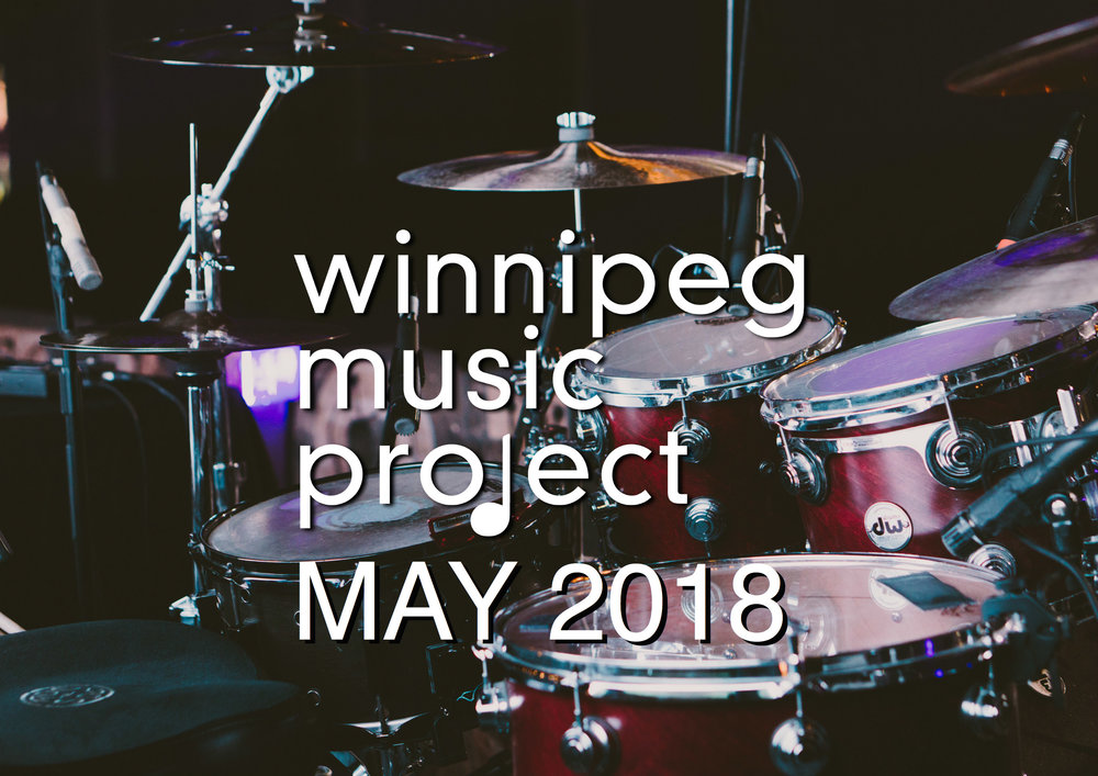Winnipeg Music Project - Monthly Music Wrap-Up (Mary 2018)