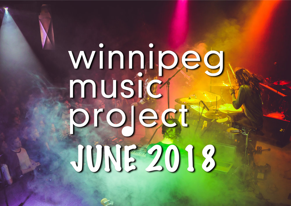 Winnipeg Music Project | Monthly Music Wrap-Up (June 2018)