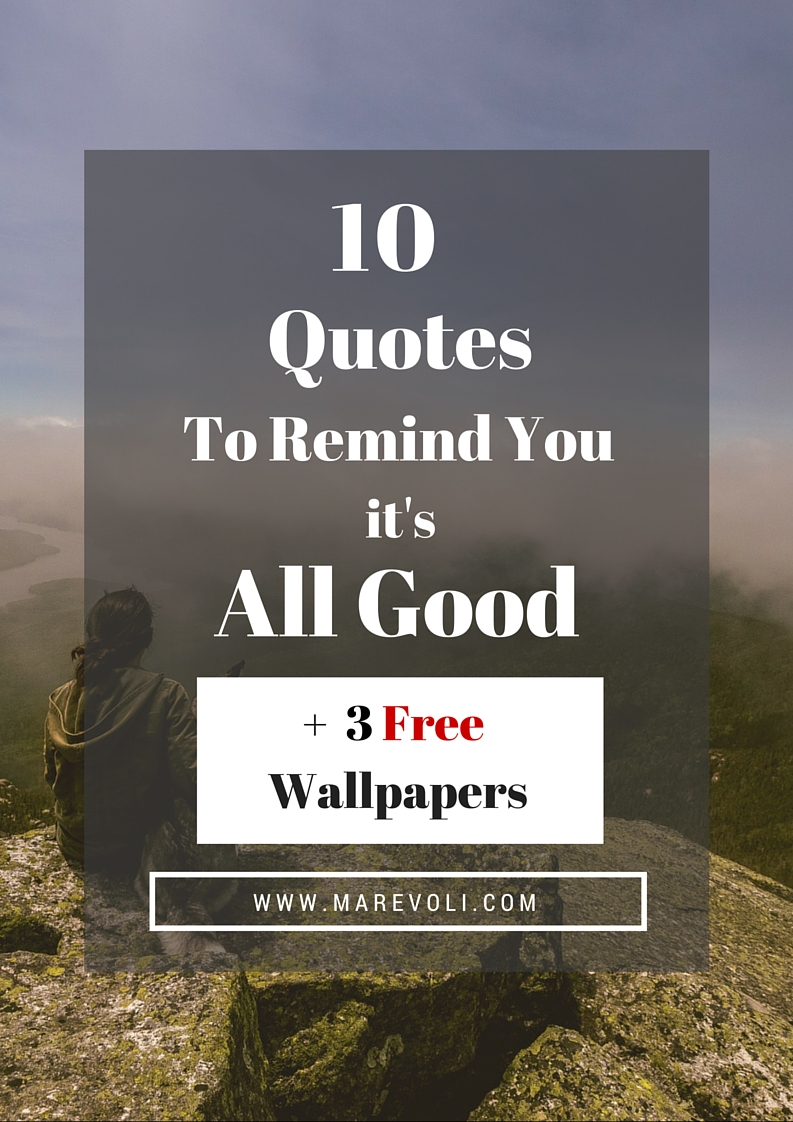 10 Quotes to Remind You It's All Good - MAREVOLI