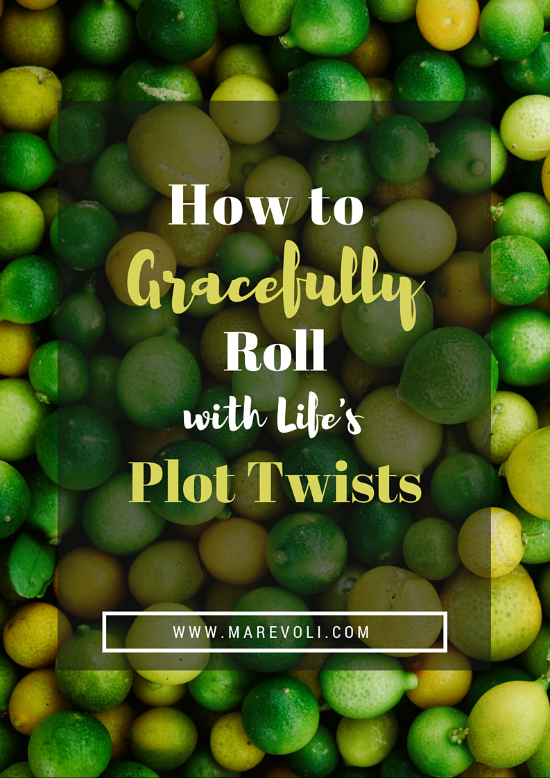 How to Gracefully Roll with Life's Plot Twists - MAREVOLI