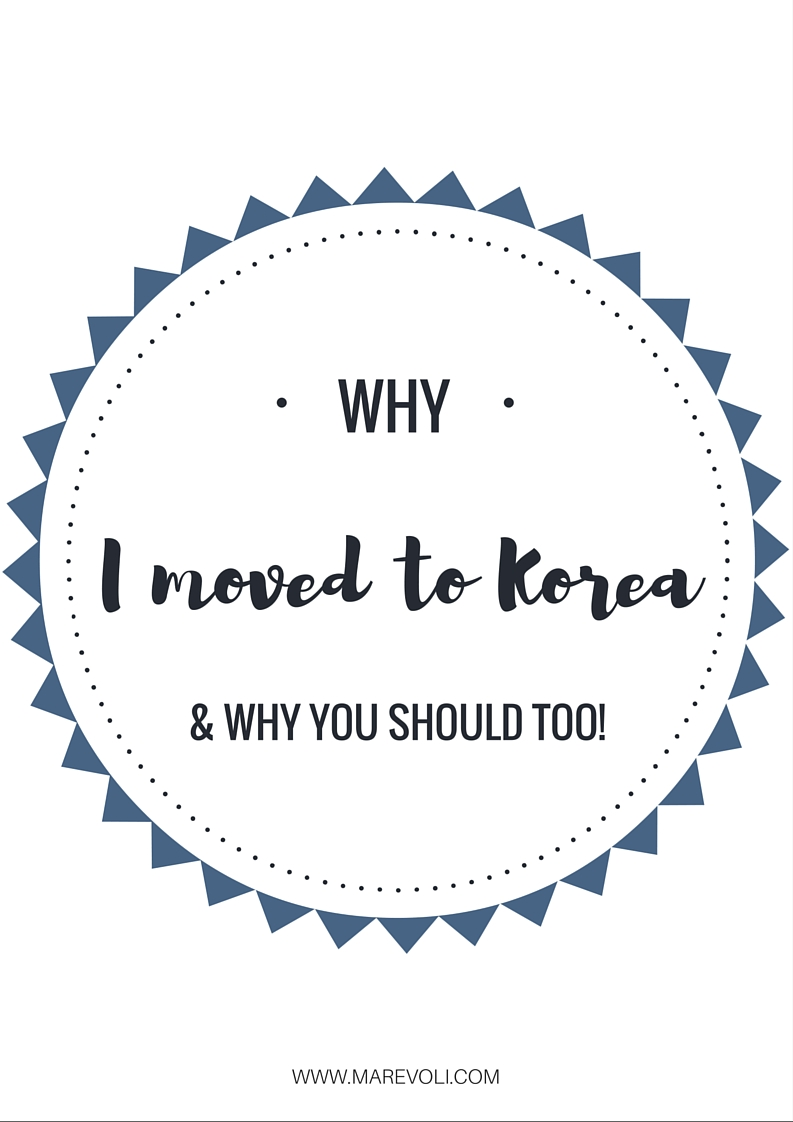 Why I Moved to Korea & Why YOU Should Too - MAREVOLI