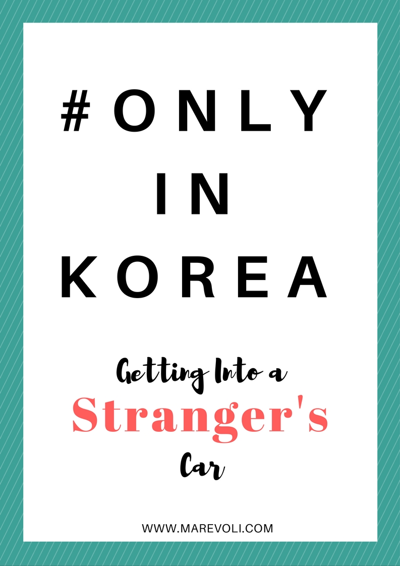 Only In Korea - Getting into a Stranger's Car?! - MAREVOLI