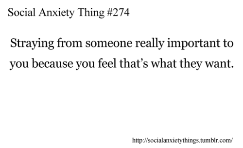 Social anxiety can work in some odd ways that aren't apparent to others.