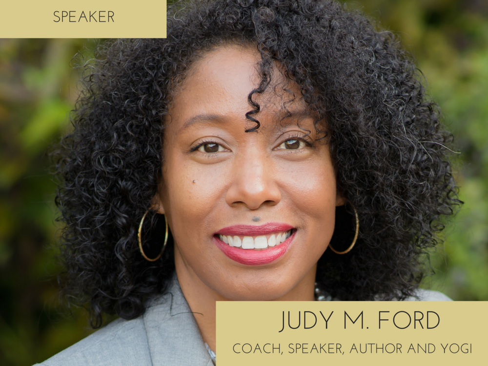 Ms. Judy M. Ford, is a nationally certified and internationally credentialed holistic life and transition coach for women; inspirational and motivational speaker/trainer; yoga instructor; health and wellness practitioner; writer; and author. Judy works with Soul-driven professional women, leaders and entrepreneurs in the transition spaces of their lives.     Grounded in a focus on, and commitment to, leveraging and maximizing individual strengths, Judy supports women in their progress forward along their evolutionary journeys by offering a comprehensive and holistic approach to personal and professional development that emphasizes healing, self-awareness, self-mastery, Spirit, wellness, transformation, impact, and action.