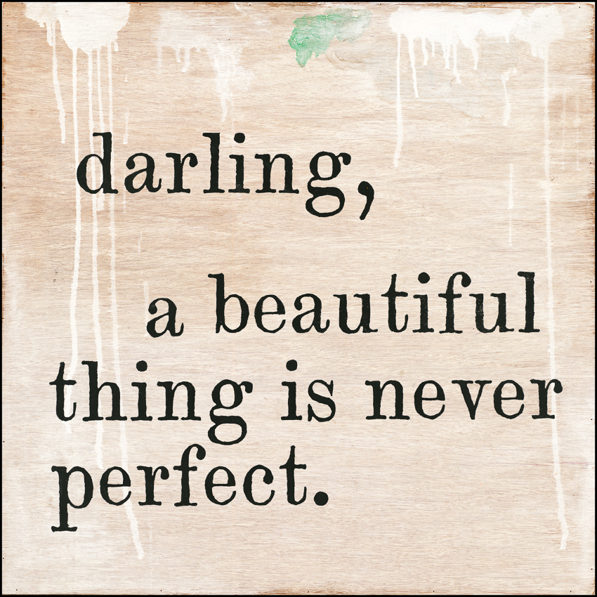 Darling, A Beautiful Things Is Never Perfect