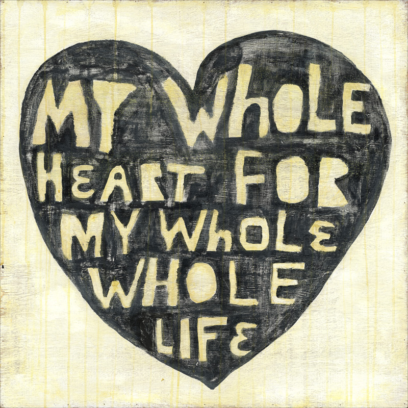 Whole Heart Whole Life - Small Print
