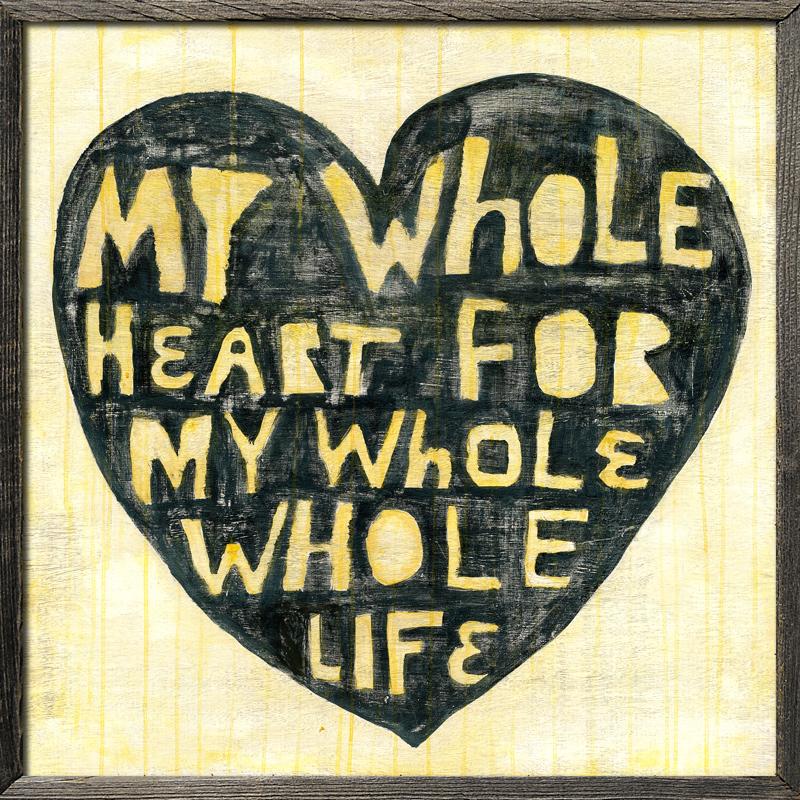 Whole Heart Whole Life - Grey Wood Frame