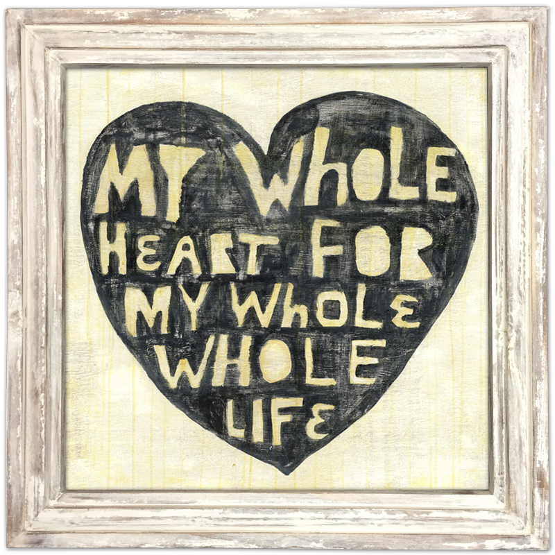 Whole Heart Whole Life - White Wash Frame