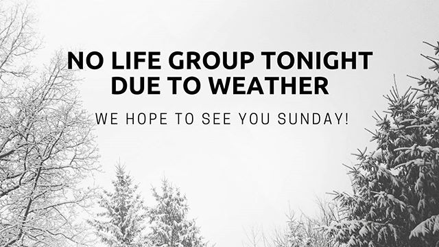 There is no lifegroup tonight due to weather. We hope to see you on Sunday!