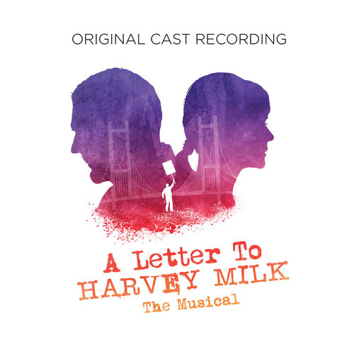 A Letter to Harvey Milk (Original Cast Recording) — Broadway Records