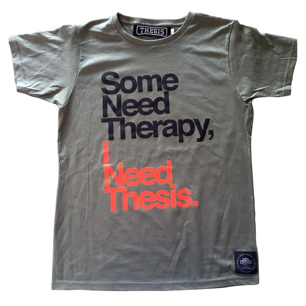 """This tee """"Some need THERAPY, I need THESIS"""" has been a hit since the release of the range last Saturday. There is just something about this tee that gets the people going, it may be the colours like the military green that is the in colour or is it the fact that the text on this tee is funny and suggestive.  As said in a written piece on the classic graphic tee how they will never go out of fashion, this is what  Highsnoberity  meant. That such tee's have become essential in a man's wardrobe."""