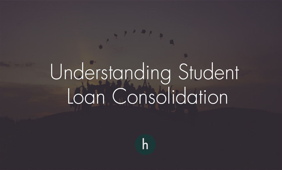Student Loan Consolidation >> Understanding Student Loan Consolidation The Hell Yeah Group