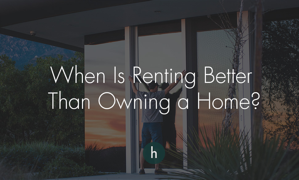 When Is Renting Better Than Owning a Home?.jpg