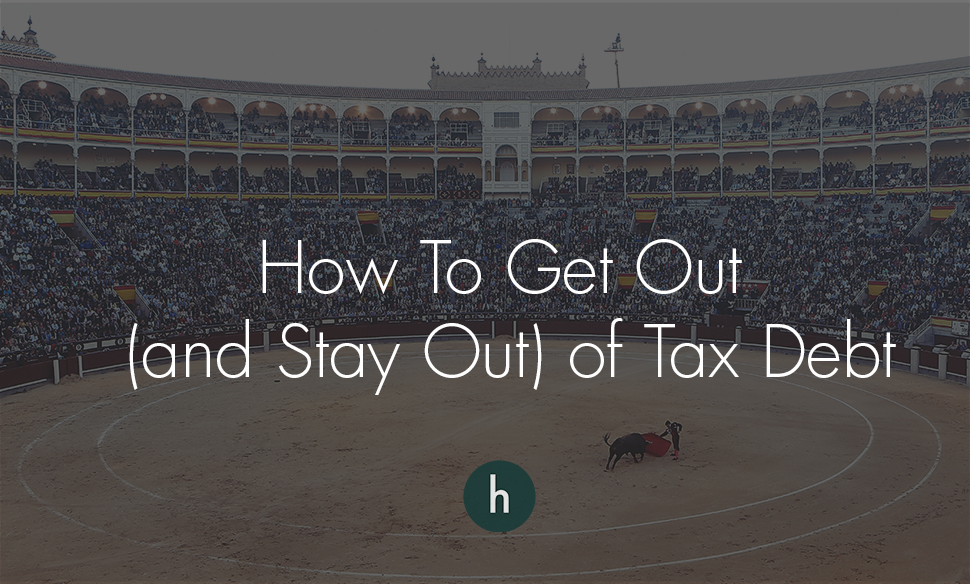 How to Get Out (and Stay Out) of Tax Debt.jpg