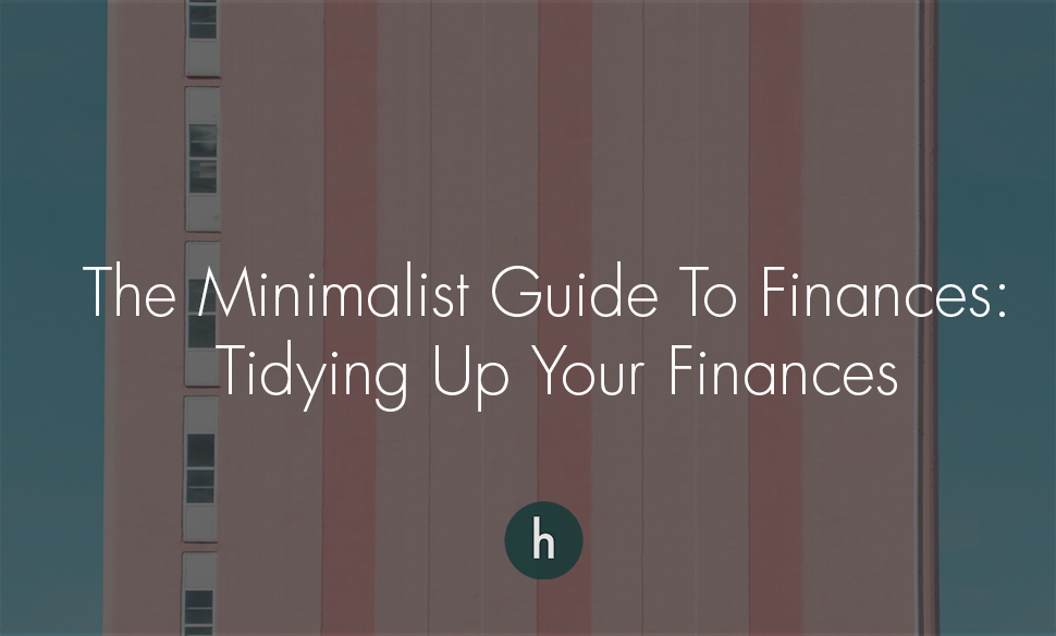 The Minimalist Guide to Finances- Tidying Up Your Finances.jpg