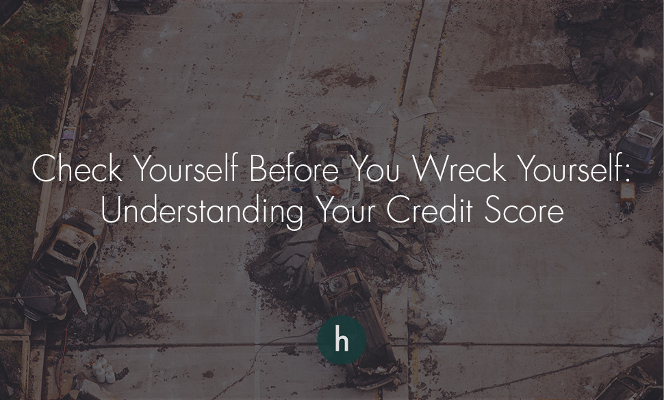 Check Yourself Before You Wreck Yourself Understanding Credit Score.jpg