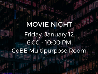 Join us for a movie night in the COBE Multipurpose room. It will be very fun to meet with the members of the fraternity!                                            Casual Dress