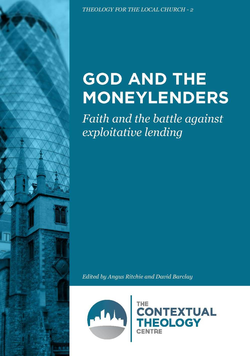 God and the moneylenders: Faith and the battle against exploitative lending The Centre for Theology & Community Download PDF (2.5Mb)