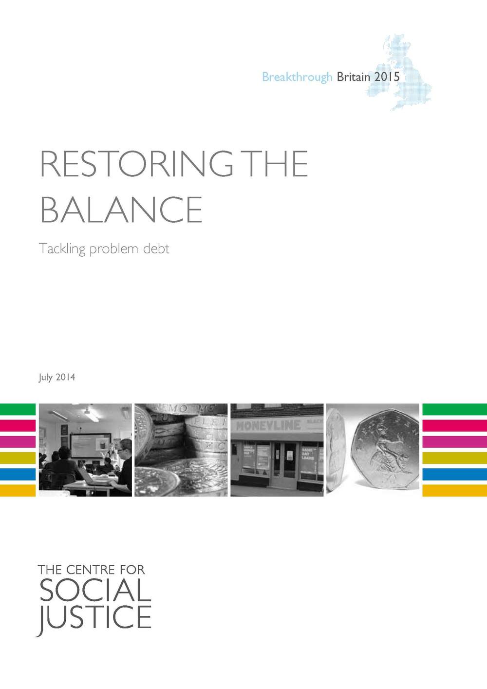 Restoring the balance: Tackling problem debt The Centre for Social Justice Download PDF (596kb)