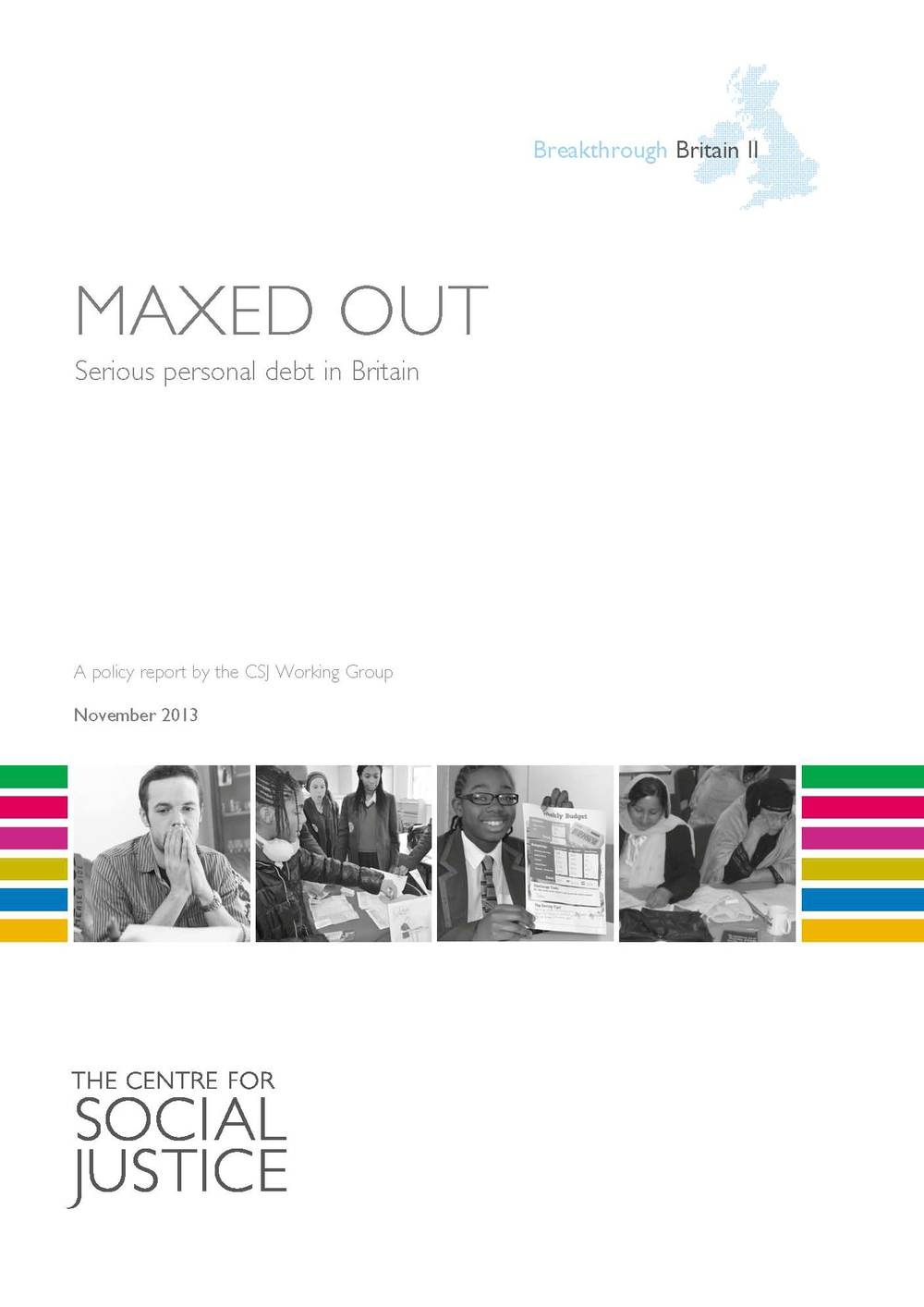 Maxed out: Serious personal debt in Britain The Centre for Social Justice Download PDF (1.8Mb)