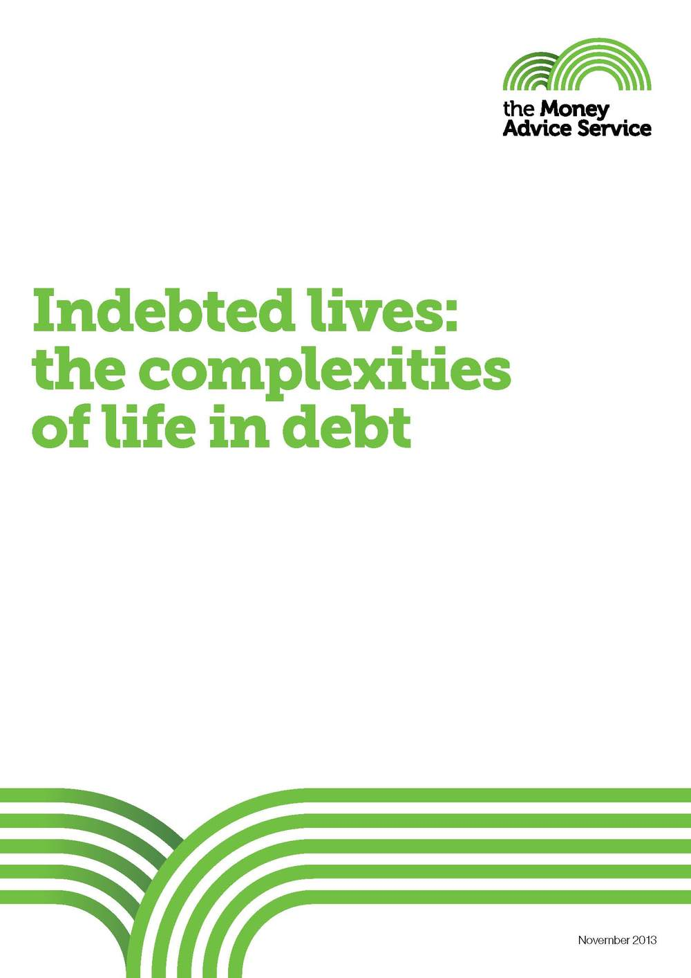 Indebted lives: The complexities of life in debt The Money Advice Service Download PDF (5.1Mb)