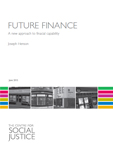 Future Finance: A new approach to financial capability Centre for Social Justice Download PDF