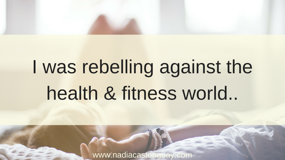I was rebelling against the health & fitness world