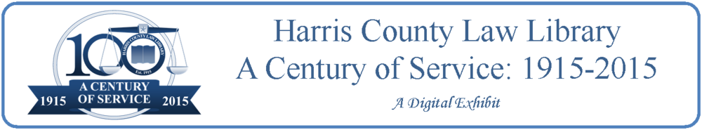Harris County Law Library - A Century of Service: 1915 - 2015 (A digital exhibit)