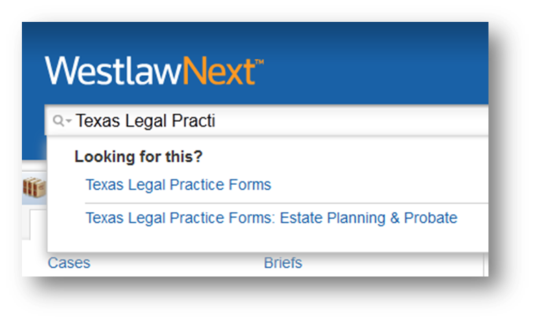 "Screenshot of WestlawNext search box with ""Texas Legal Practi"" entered and ""Texas Legal Practice Forms"" link appearing in drop-down menu."
