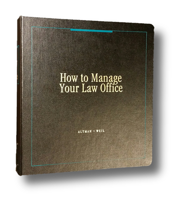 How to Manage Your Law Office Mary Ann Altman & Robert I. Weil Matthew Bender KF 318 .A758