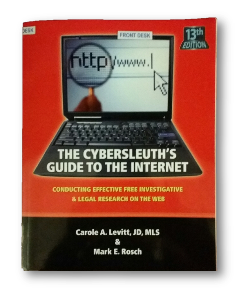 The Cybersleuth's Guide to the Internet Carole A. Levitt & Mark E. Rosch Internet for Lawyers KFT 242 .A1 L478 2015