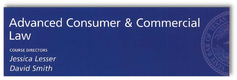 11th Annual Advanced Consumer & Commercial Law Course Published by the State Bar of Texas (2015) C – Commercial and Consumer Law