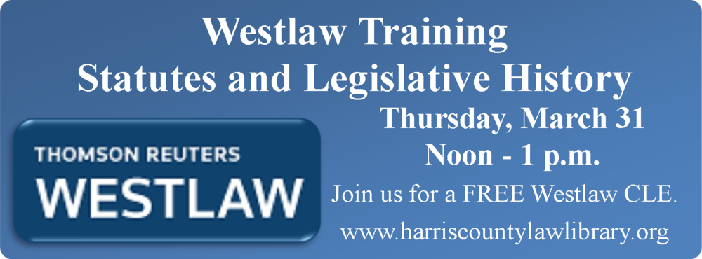 Link to event page for Westlaw Training Session scheduled for March 31 at the Harris County Law Library
