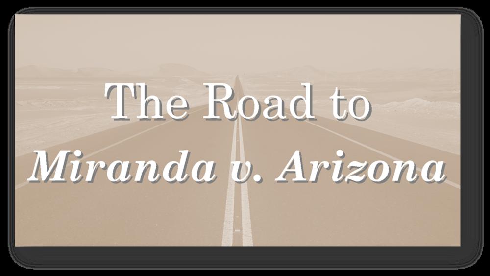 The Road to Miranda v. Arizona