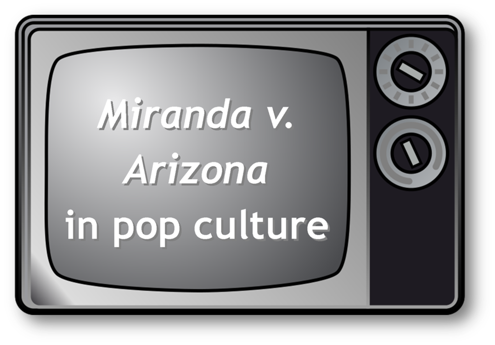 Miranda v. Arizona in pop culture