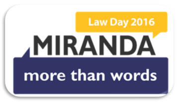 Harris County Law Library celebrates Law Day 2016: More Than Words, and the effort to expand Miranda rights to civil matters.