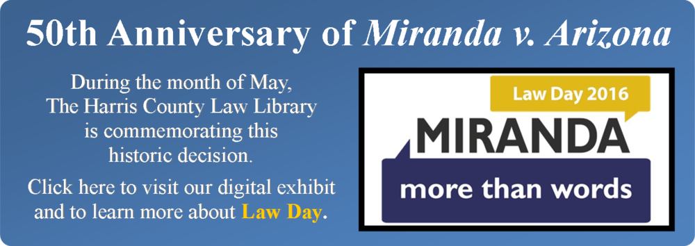 Link to digital exhibit  Miranda: More Than Words  from the Harris County Law Library