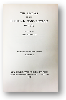 The Records of the Federal Convention of 1787 Edited by Max Farrand Published by Yale University Press (1937) KF 4510 .U574 1937