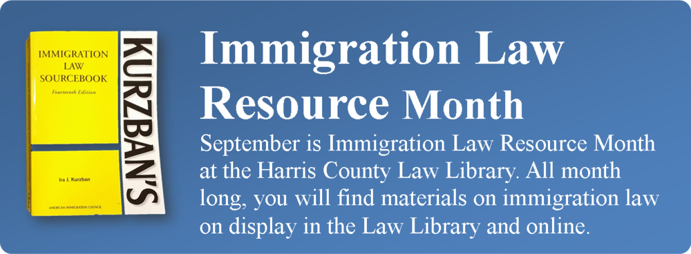 September is Immigration Law Resource Month at the Harris County Law Library