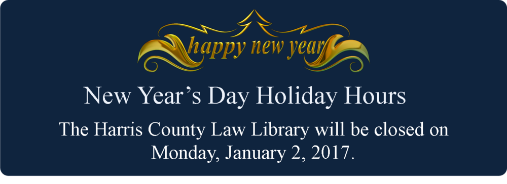 The Harris County Law Library will be closed on Monday, January 2, 2017.