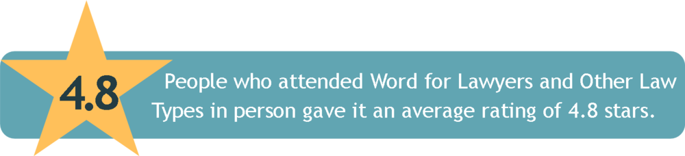 People who attended Word for Lawyers and Other Law Types in person     gave it an average rating of 4.8 stars.