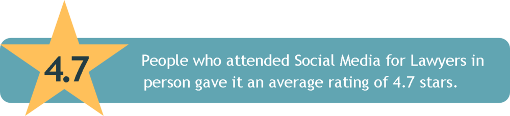 People who attended Social Media for Lawyers in person gave it an average rating of 4.7 stars.