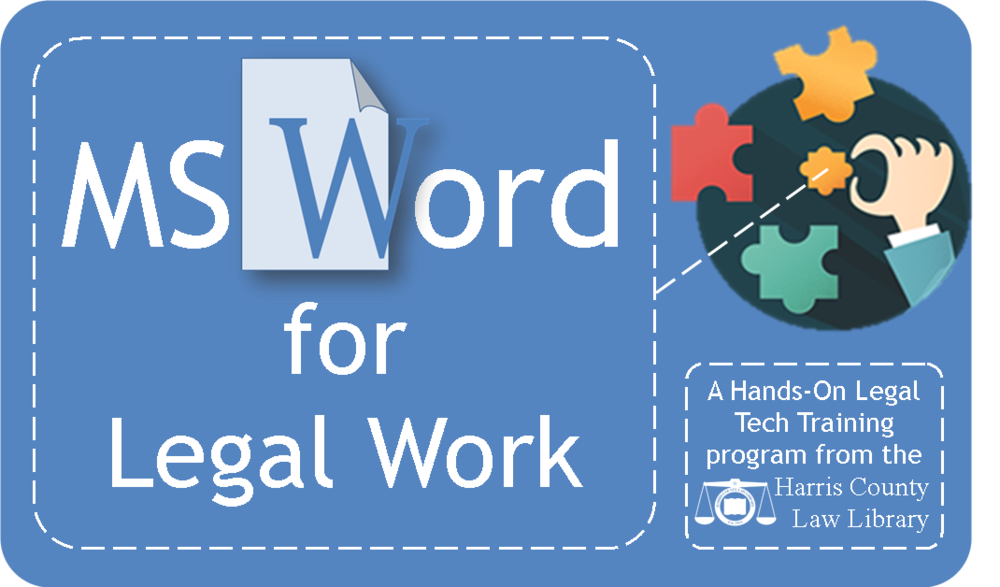 MS Word for Legal Work - A Hands-On Legal Tech Training program from the Harris County Law Library