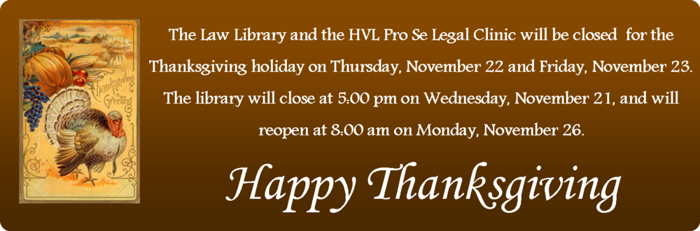 Holiday Hours - The Harris County Law Library and the HVL Pro Se Legal Clinic will be closed on Thursday, November 22, and Friday, November 23. The library will close at 5:00 pm on Wednesday, November 21, and will reopen at 8:00 am on Monday, November 26.
