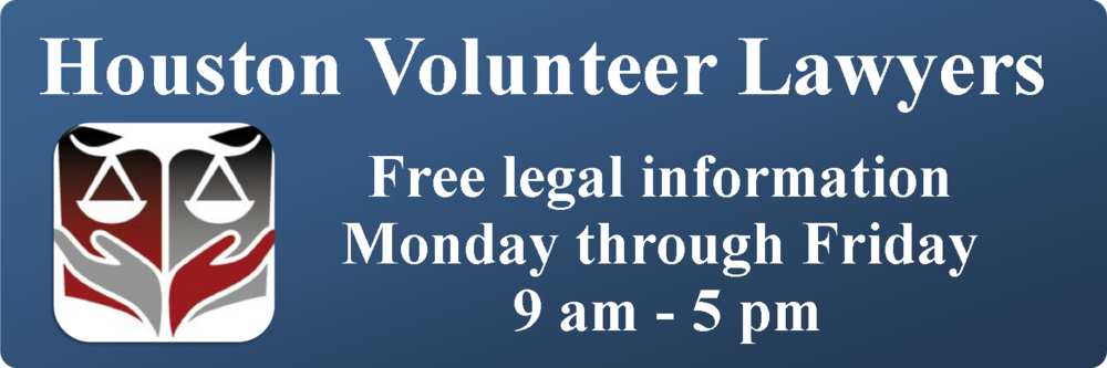 Houston Volunteer Lawyers      Free legal information    Monday through Friday    9 am - 5 pm